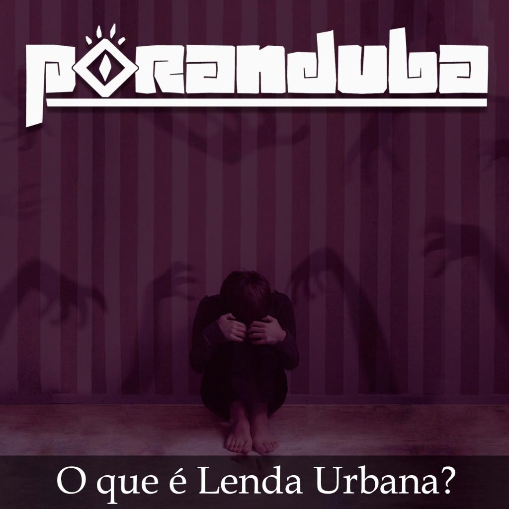 Poranduba - Podcast de Folclore - Lenda urbana